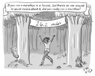 If you run a marathon in a forest, but there's no one around to social media about it, did you really run a marathon?