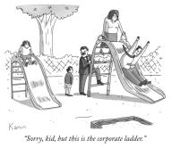 """Sorry, kid, but this is the corporate ladder."""