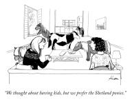 """We thought about having kids, but we prefer the Shetland ponies."""