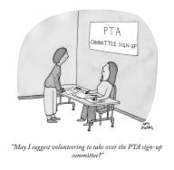 """May I suggest volunteering to take over the PTA sign-up committee?"""