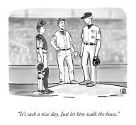 """""""It's such a nice day. Just let him walk the bases."""""""