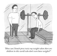 """How can I bench-press twice my weight when there are children in this world who don't even have weights?"""