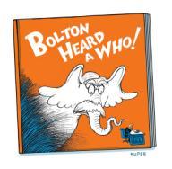 Bolton Heard A Who!