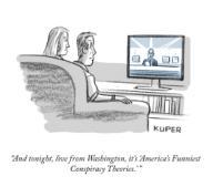 """And tonight, live from Washington, it\'s \'America\'s Funniest Conspiracy \u000BTheories.\' """
