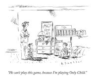 """He can't play this game, because I'm playing Only Child."""