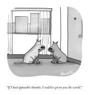 """If I had opposable thumbs, I could\'ve given you the world"