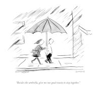 """""""Besides the umbrella, give me one good reason to stay together"""