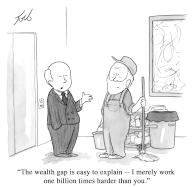 """""""The wealth gap is easy to explain—I merely work one billion times harder than you"""