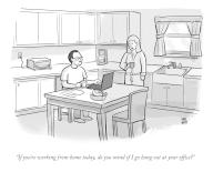 """""""If you\'re working from home today, do you mind if I go hang out at your office"""